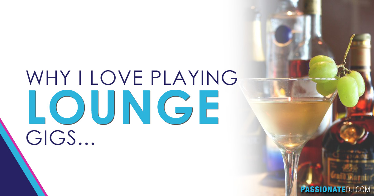 """Why I Love Playing """"Lounge Gigs"""""""