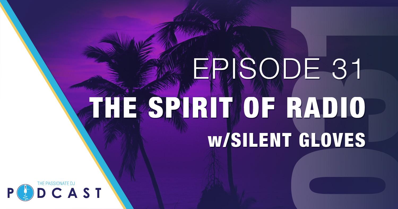 Episode 31: The Spirit of Radio w/Silent Gloves
