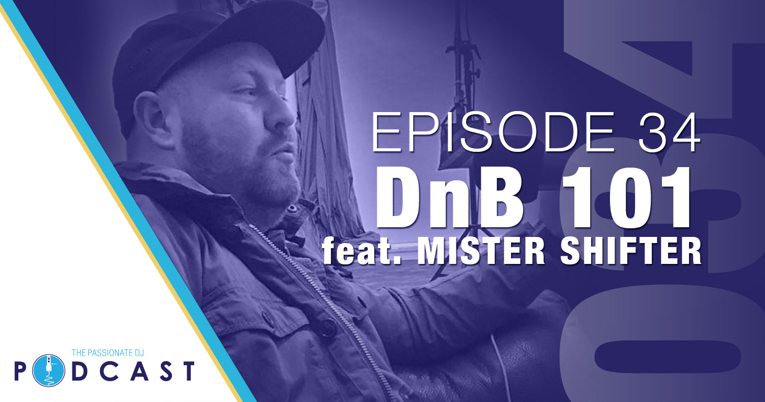 Episode 34: DnB 101 w/Mister Shifter