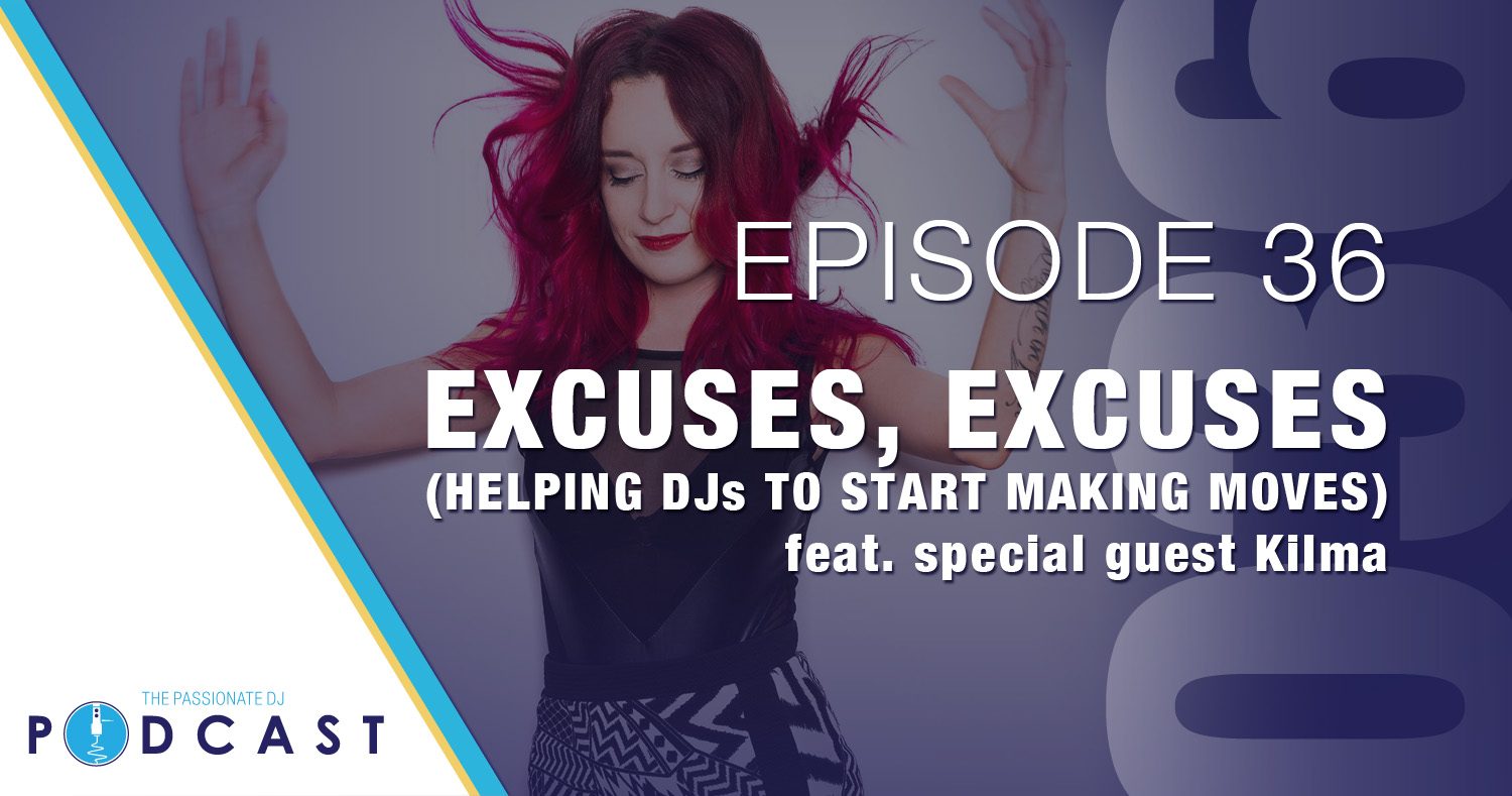 Episode 36: Excuses, Excuses (Helping DJs to Start Making Moves)