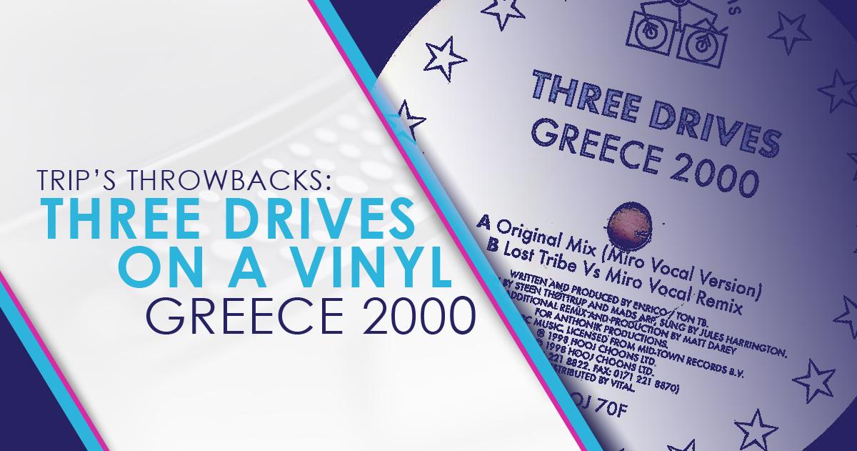 Trip's Throwbacks: Three Drives on a Vinyl – Greece 2000