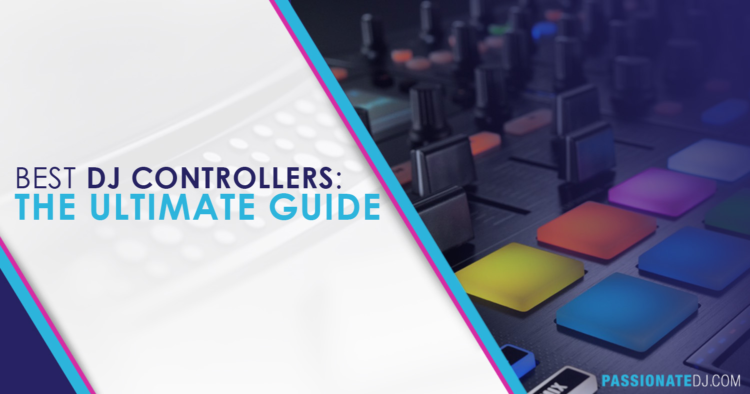 Best DJ Controllers 2016: The Ultimate Guide