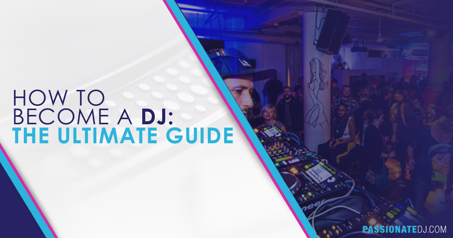 How To Become A DJ: The Ultimate Guide