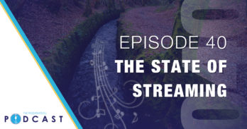 Episode 40: The State of Streaming