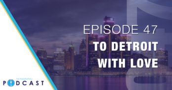 Episode 47: To Detroit, With Love