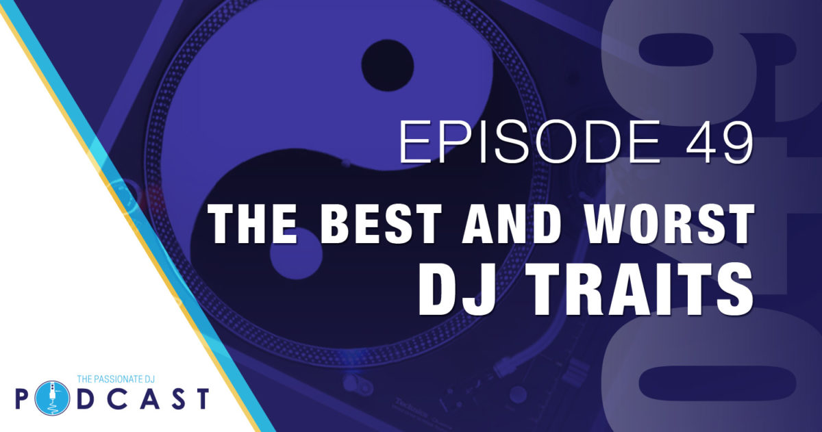 Episode 49: The Best and Worst DJ Traits