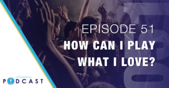 Episode 51: How Can I Play What I Love?