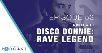 Episode 52: A Chat With Disco Donnie, Rave Legend