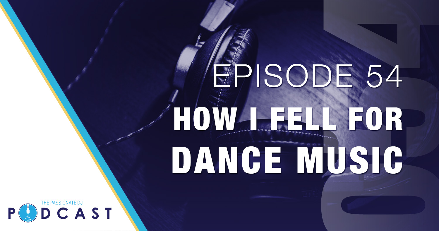 Episode 54: How I Fell For Dance Music