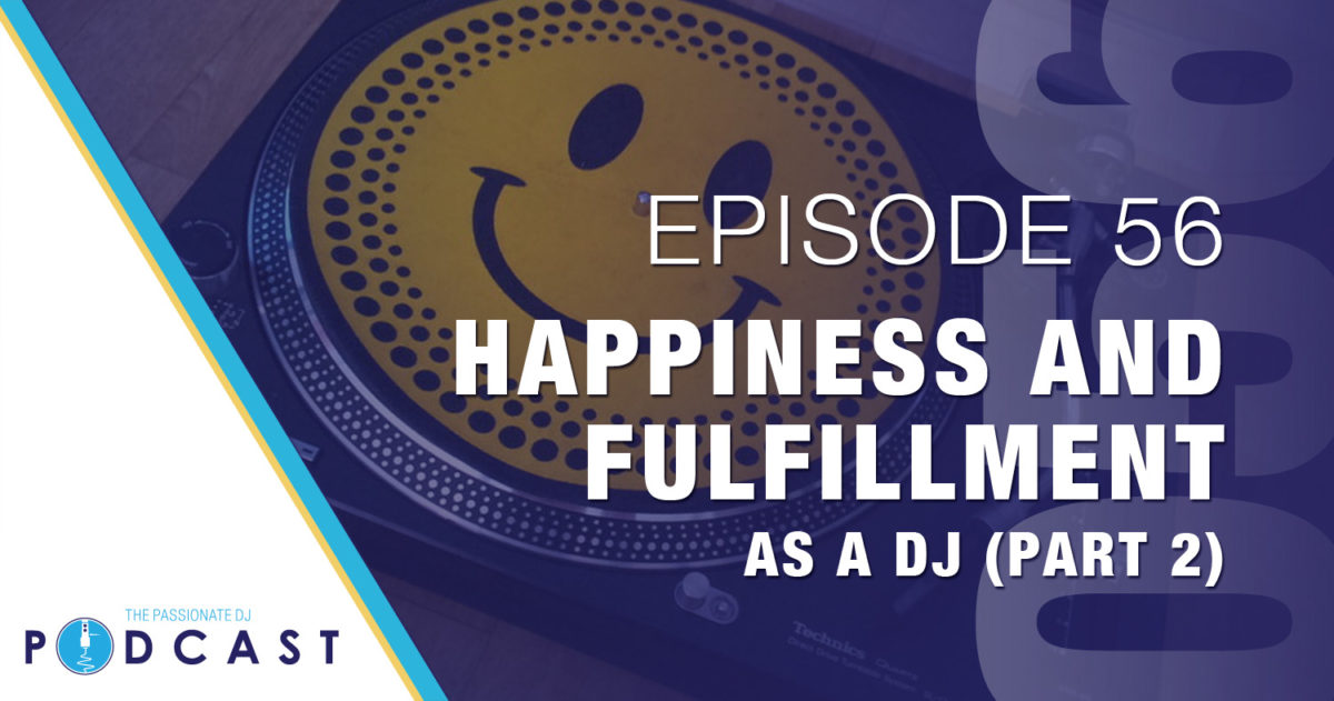 Episode 56: Happiness and Fulfillment as a DJ (Part 2)