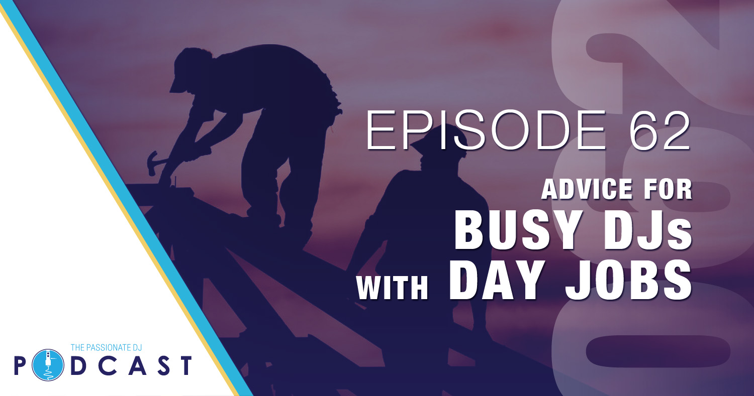 episode 62 advice for busy djs day jobs passionate dj episode 62 advice for busy djs day jobs