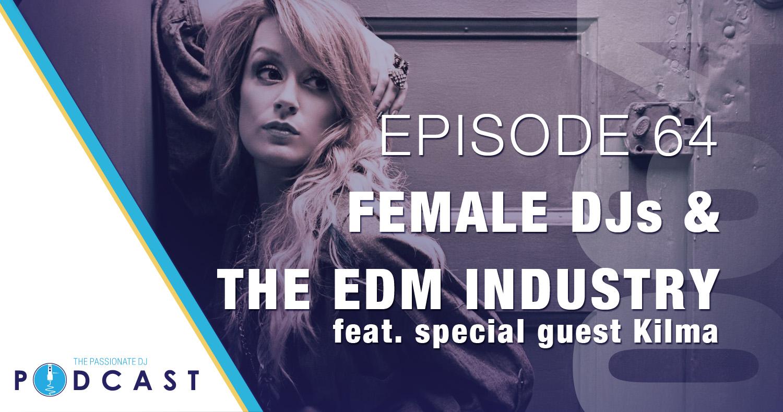 Episode 64: Female DJs & The EDM Industry w/Kilma