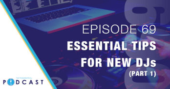 Episode 69: Essential Tips for New DJs (Part 1)