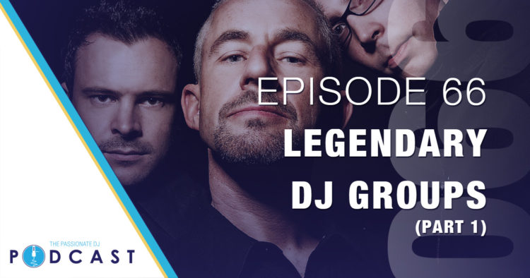 Episode 66: Legendary DJ Groups (Part 1)