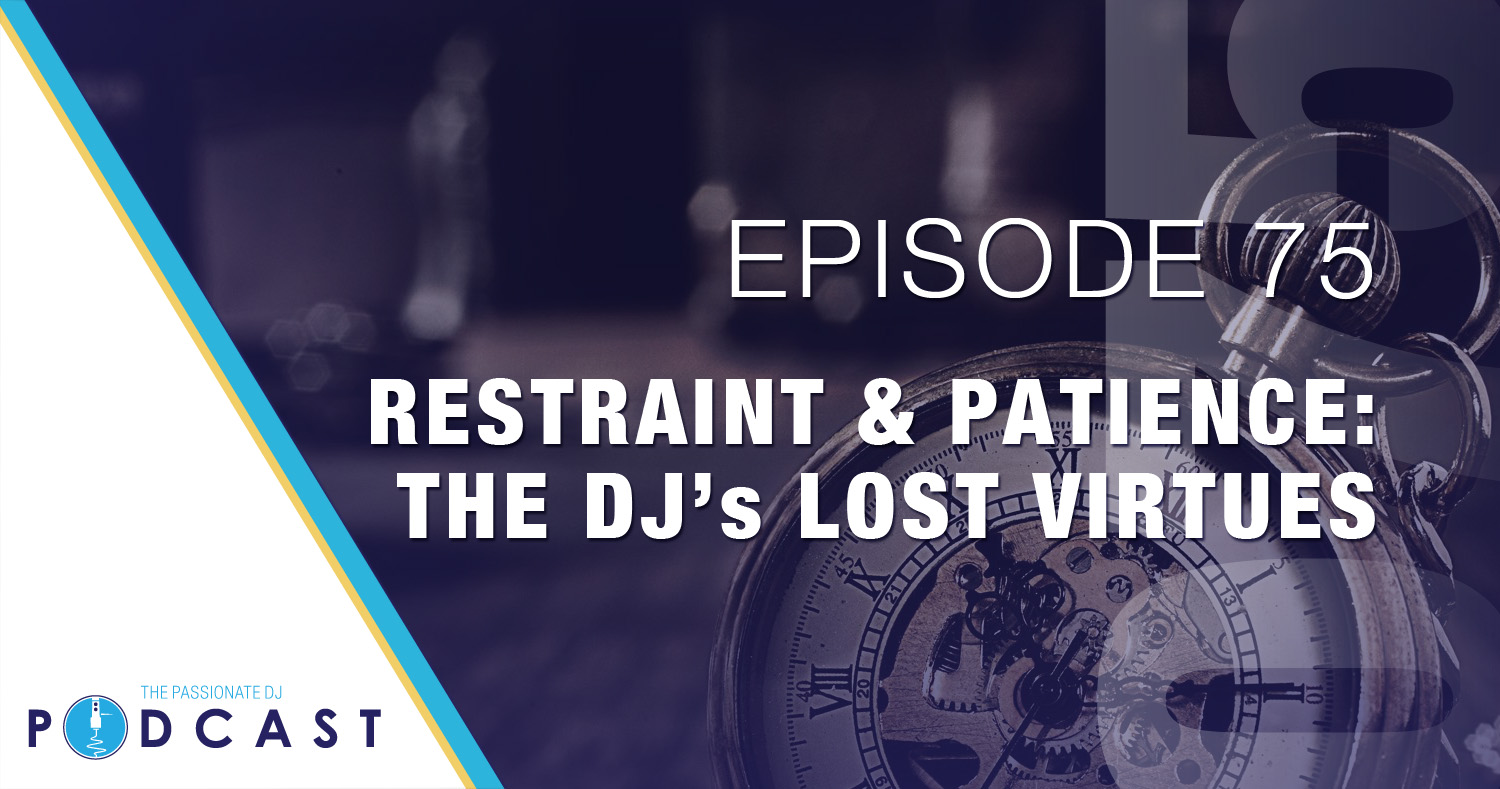 Episode 75: Restraint & Patience: The DJ's Lost Virtues