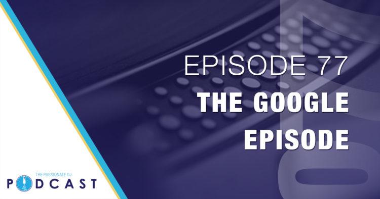 Episode 77: The Google Episode